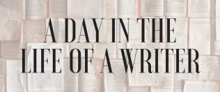 A Day in the Life of a Writer